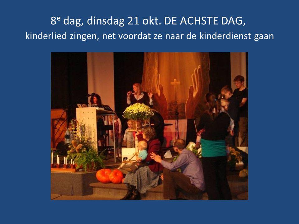8 e dag, dinsdag 21 okt. DE ACHSTE DAG, kinderlied zingen, net voordat ze naar de kinderdienst gaan