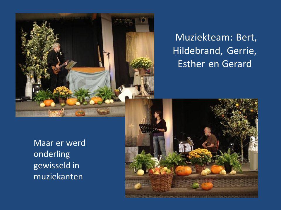 Muziekteam: Bert, Hildebrand, Gerrie, Esther en Gerard Maar er werd onderling gewisseld in muziekanten