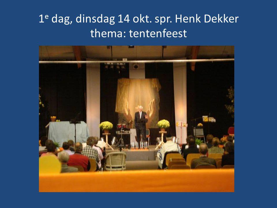 1 e dag, dinsdag 14 okt. spr. Henk Dekker thema: tentenfeest