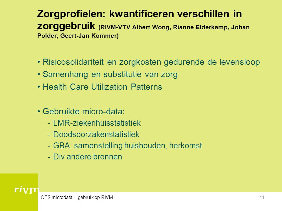 CBS microdata - gebruik op RIVM11 Zorgprofielen: kwantificeren verschillen in zorggebruik (RIVM-VTV Albert Wong, Rianne Elderkamp, Johan Polder, Geert