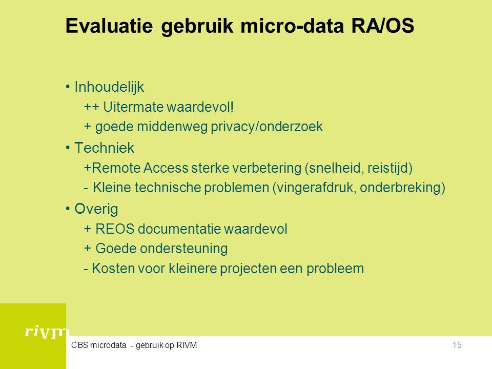 CBS microdata - gebruik op RIVM15 Evaluatie gebruik micro-data RA/OS •Inhoudelijk ++ Uitermate waardevol! + goede middenweg privacy/onderzoek •Technie