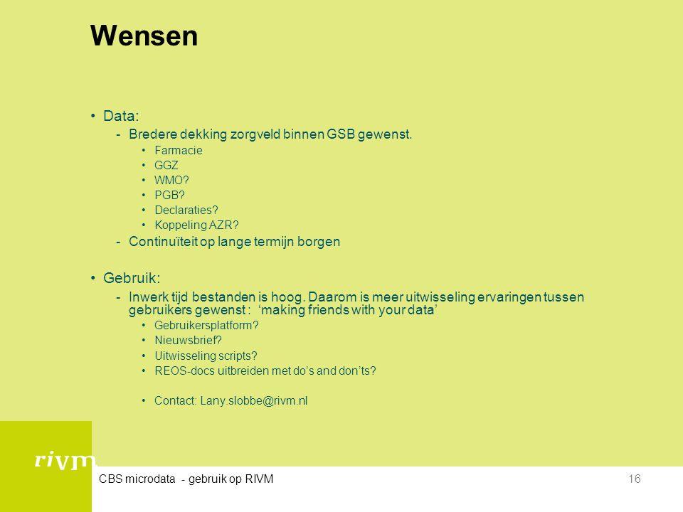 CBS microdata - gebruik op RIVM16 Wensen •Data: -Bredere dekking zorgveld binnen GSB gewenst. •Farmacie •GGZ •WMO? •PGB? •Declaraties? •Koppeling AZR?