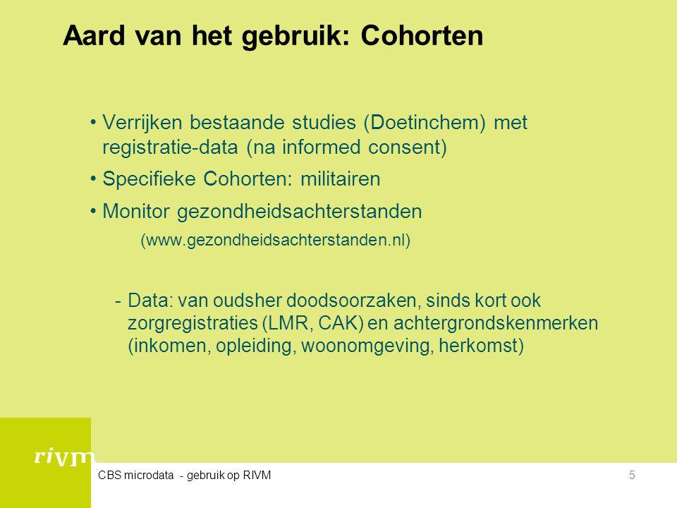 CBS microdata - gebruik op RIVM5 Aard van het gebruik: Cohorten •Verrijken bestaande studies (Doetinchem) met registratie-data (na informed consent) •