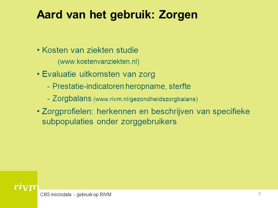 CBS microdata - gebruik op RIVM7 Aard van het gebruik: Zorgen •Kosten van ziekten studie (www.kostenvanziekten.nl) •Evaluatie uitkomsten van zorg -Pre