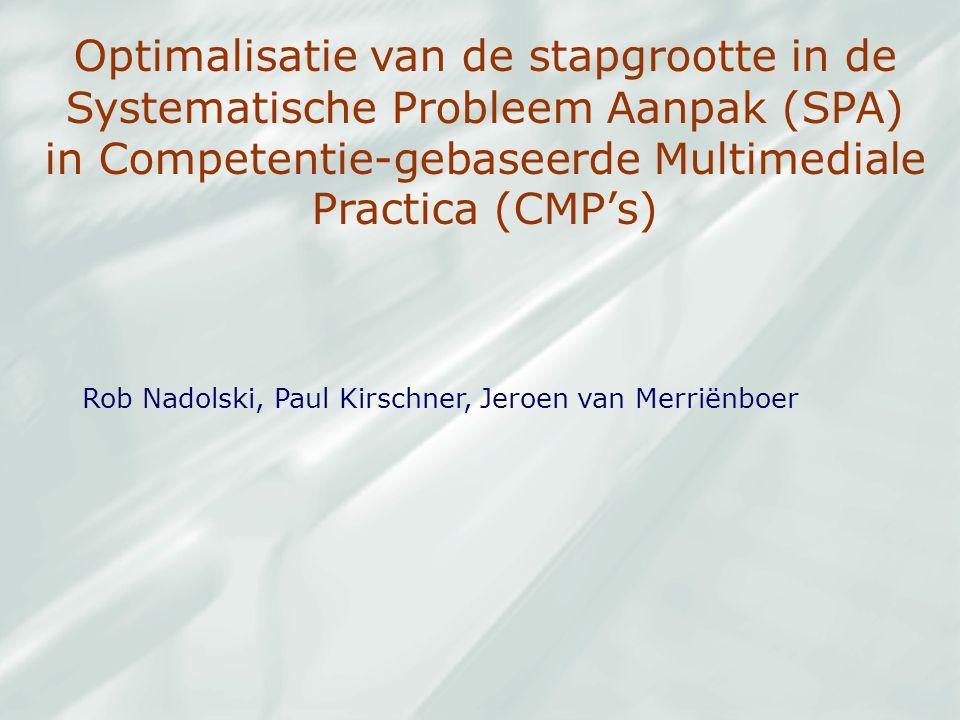 Rob Nadolski, Paul Kirschner, Jeroen van Merriënboer Optimalisatie van de stapgrootte in de Systematische Probleem Aanpak (SPA) in Competentie-gebasee