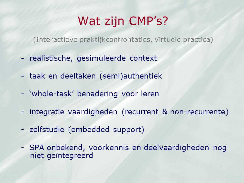 Wat zijn CMP's? - realistische, gesimuleerde context - taak en deeltaken (semi)authentiek - 'whole-task' benadering voor leren - integratie vaardighed