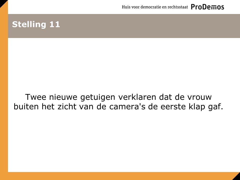 Stelling 11 Twee nieuwe getuigen verklaren dat de vrouw buiten het zicht van de camera's de eerste klap gaf.