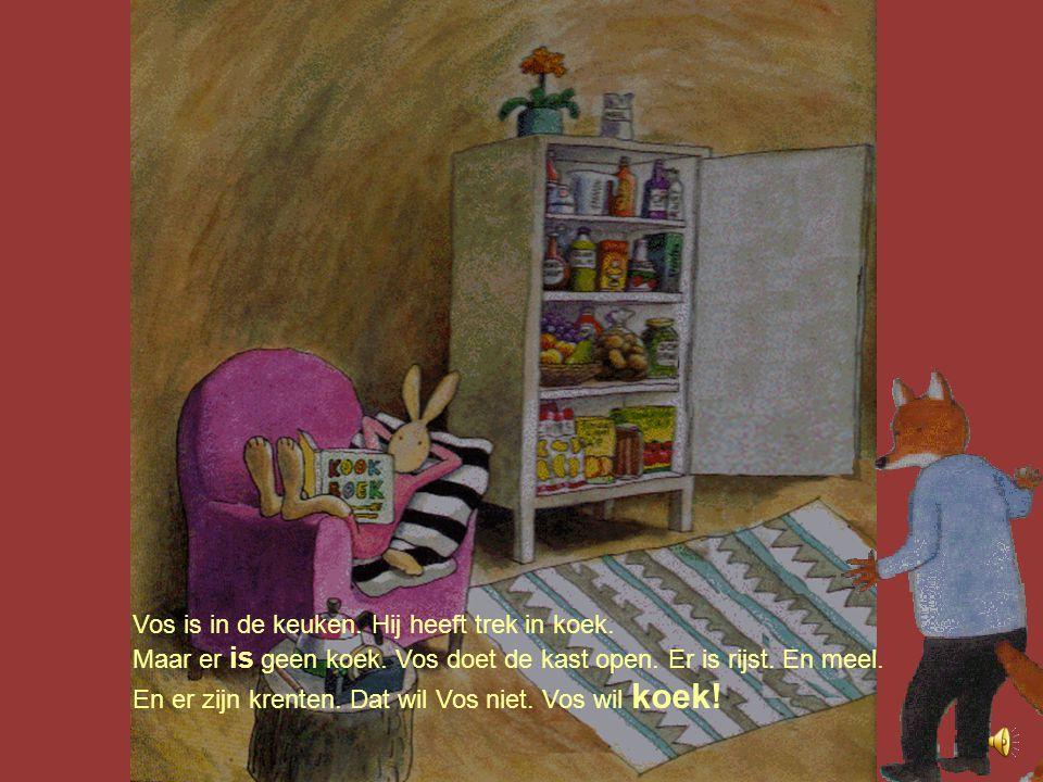 Vos is in de keuken.Hij heeft trek in koek. Maar er is geen koek.
