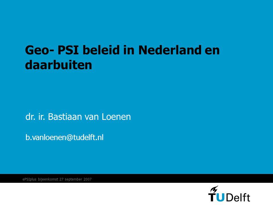 ePSIplus bijeenkomst 27 september 2007 Geo- PSI beleid in Nederland en daarbuiten dr.