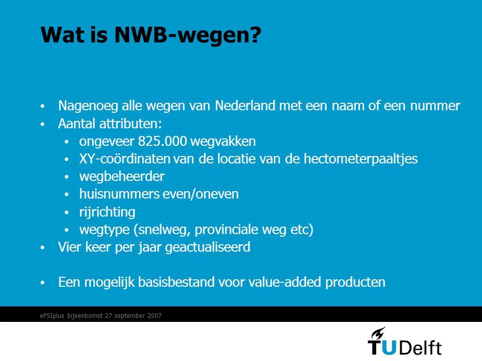 ePSIplus bijeenkomst 27 september 2007 Wat is NWB-wegen.