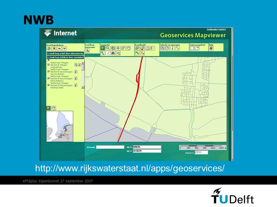 ePSIplus bijeenkomst 27 september 2007 NWB http://www.rijkswaterstaat.nl/apps/geoservices/