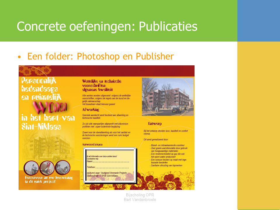 Bijscholing OPR Bart Vandenbroele Concrete oefeningen: Publicaties •Een folder: Photoshop en Publisher