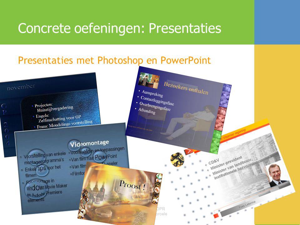 Bijscholing OPR Bart Vandenbroele Concrete oefeningen: Presentaties Presentaties met Photoshop en PowerPoint