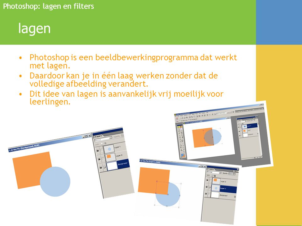 Bijscholing OPR Bart Vandenbroele lagen •Photoshop is een beeldbewerkingprogramma dat werkt met lagen. •Daardoor kan je in één laag werken zonder dat