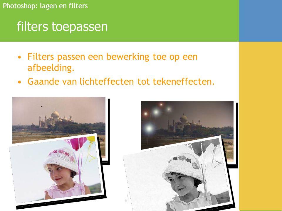 Bijscholing OPR Bart Vandenbroele filters toepassen •Filters passen een bewerking toe op een afbeelding. •Gaande van lichteffecten tot tekeneffecten.