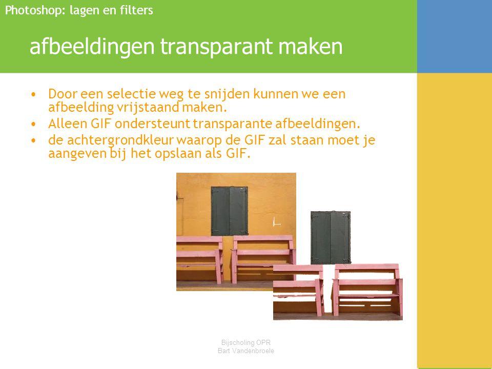 Bijscholing OPR Bart Vandenbroele afbeeldingen transparant maken •Door een selectie weg te snijden kunnen we een afbeelding vrijstaand maken. •Alleen