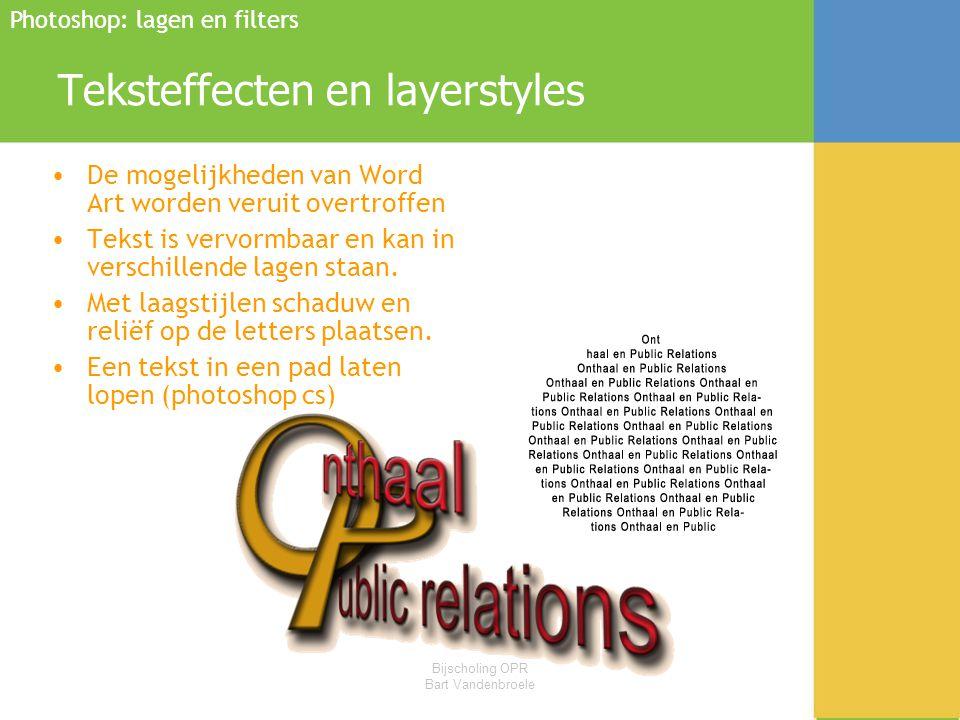 Bijscholing OPR Bart Vandenbroele Teksteffecten en layerstyles •De mogelijkheden van Word Art worden veruit overtroffen •Tekst is vervormbaar en kan in verschillende lagen staan.
