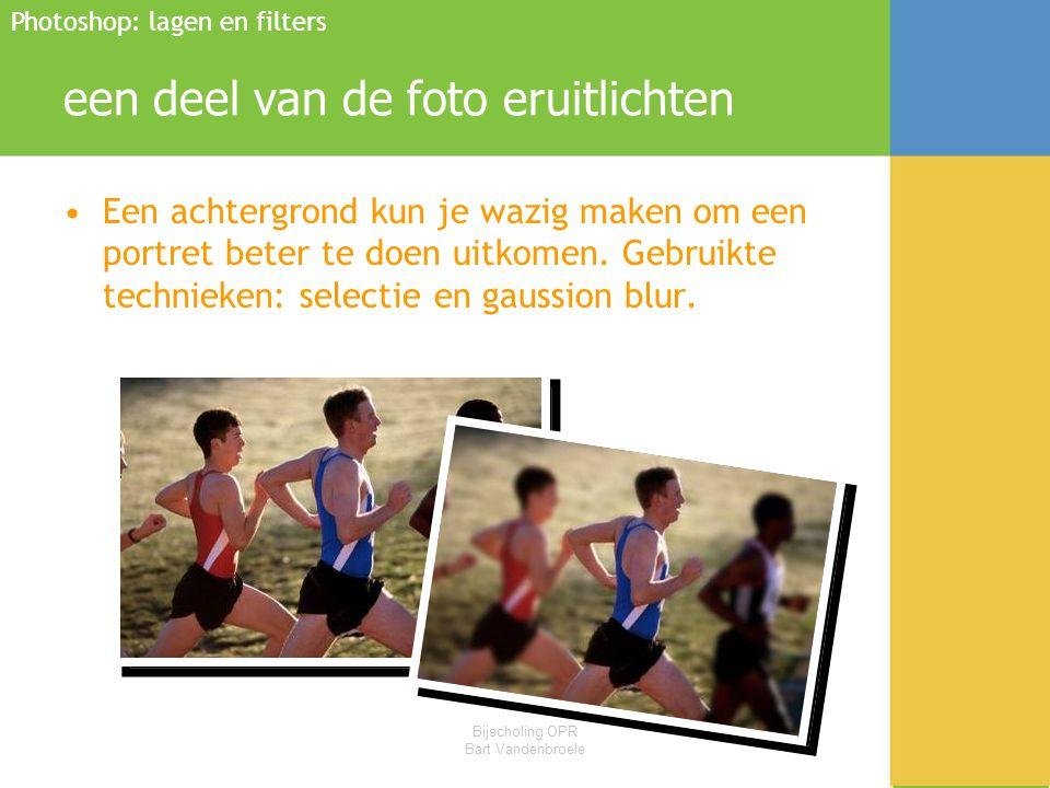 Bijscholing OPR Bart Vandenbroele een deel van de foto eruitlichten •Een achtergrond kun je wazig maken om een portret beter te doen uitkomen. Gebruik