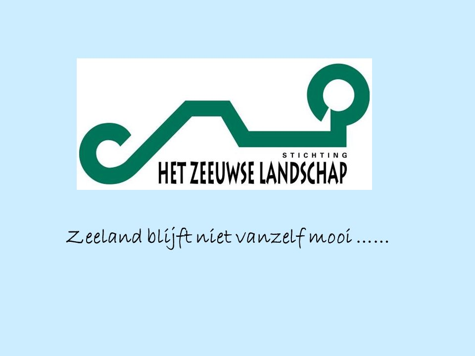 Zeeland blijft niet vanzelf mooi ……
