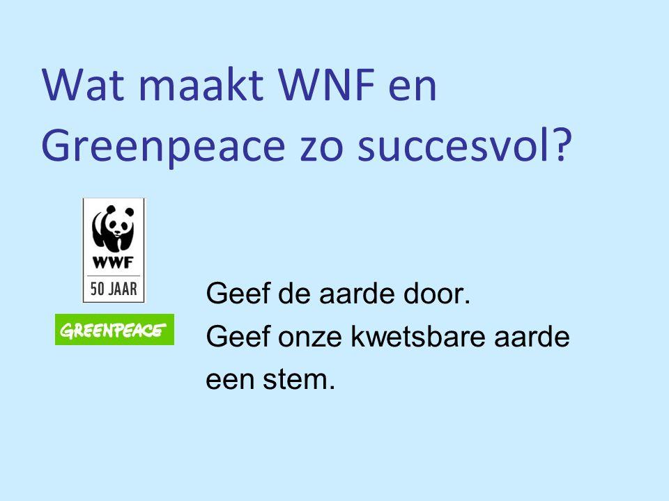 Wat maakt WNF en Greenpeace zo succesvol? Geef de aarde door. Geef onze kwetsbare aarde een stem.