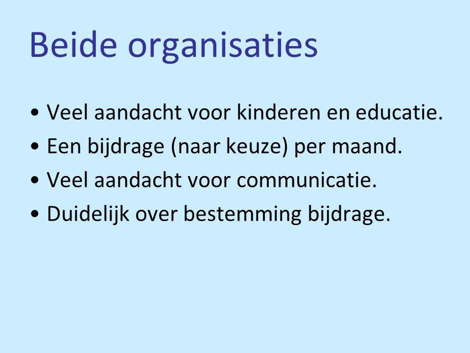 Beide organisaties •Veel aandacht voor kinderen en educatie. •Een bijdrage (naar keuze) per maand. •Veel aandacht voor communicatie. •Duidelijk over b
