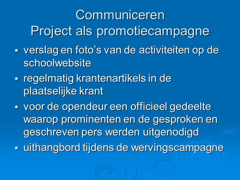 Communiceren Project als promotiecampagne  verslag en foto's van de activiteiten op de schoolwebsite  regelmatig krantenartikels in de plaatselijke