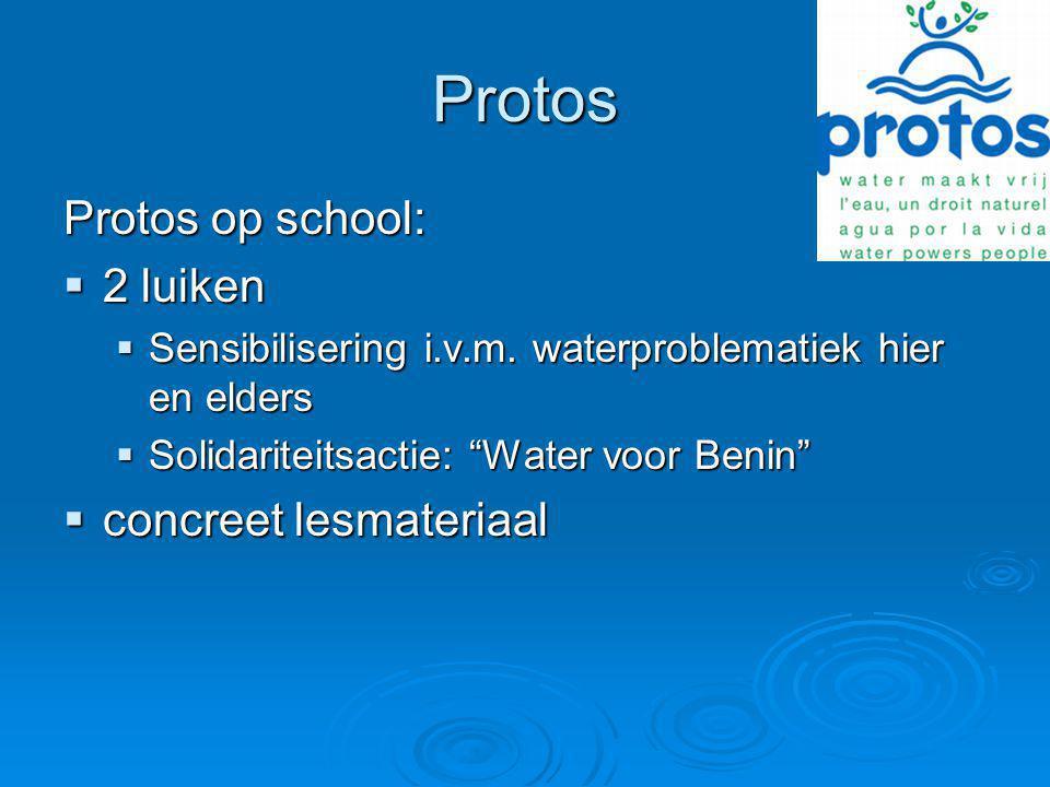 """Protos Protos op school:  2 luiken  Sensibilisering i.v.m. waterproblematiek hier en elders  Solidariteitsactie: """"Water voor Benin""""  concreet lesm"""