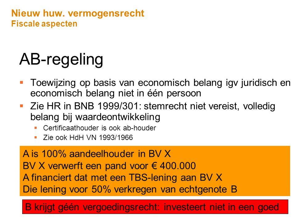 Nieuw huw. vermogensrecht Fiscale aspecten AB-regeling  Toewijzing op basis van economisch belang igv juridisch en economisch belang niet in één pers