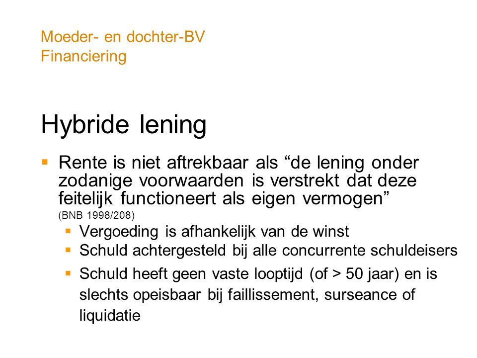 """Moeder- en dochter-BV Financiering Hybride lening  Rente is niet aftrekbaar als """"de lening onder zodanige voorwaarden is verstrekt dat deze feitelijk"""
