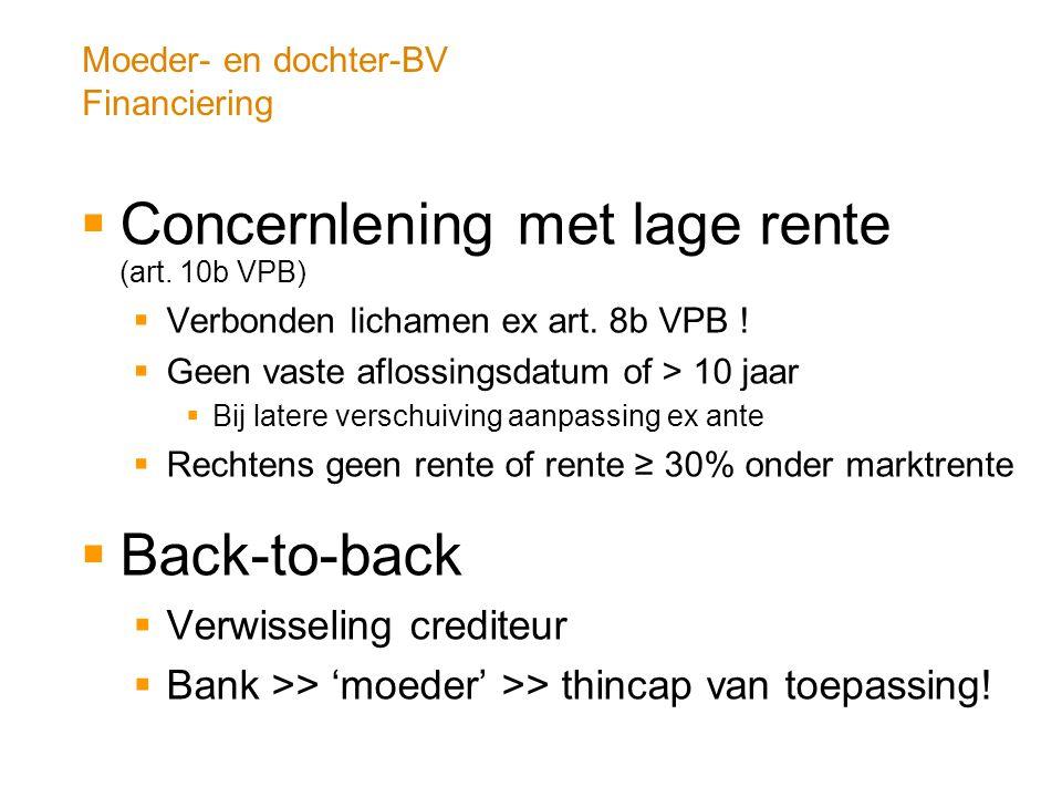 Moeder- en dochter-BV Financiering  Concernlening met lage rente (art. 10b VPB)  Verbonden lichamen ex art. 8b VPB !  Geen vaste aflossingsdatum of