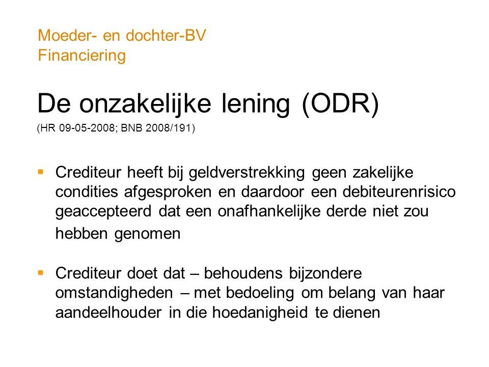 Moeder- en dochter-BV Financiering De onzakelijke lening (ODR) (HR 09-05-2008; BNB 2008/191)  Crediteur heeft bij geldverstrekking geen zakelijke con