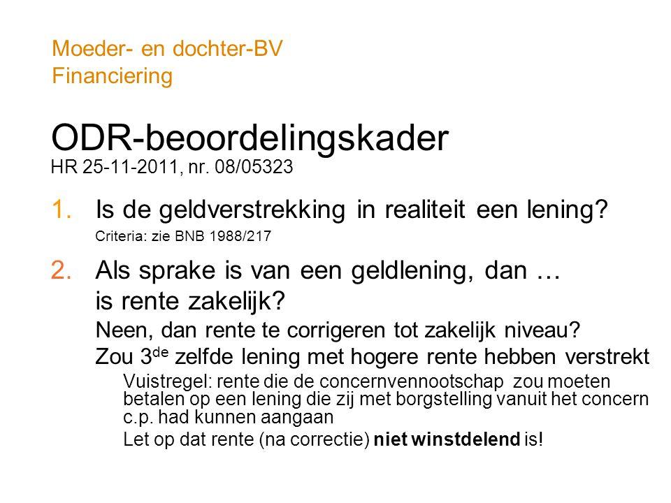 Moeder- en dochter-BV Financiering ODR-beoordelingskader HR 25-11-2011, nr. 08/05323 1.Is de geldverstrekking in realiteit een lening? Criteria: zie B