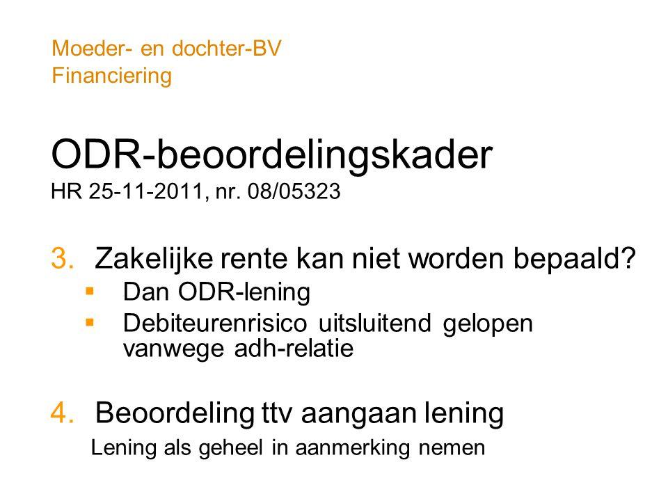 Moeder- en dochter-BV Financiering ODR-beoordelingskader HR 25-11-2011, nr. 08/05323 3.Zakelijke rente kan niet worden bepaald?  Dan ODR-lening  Deb