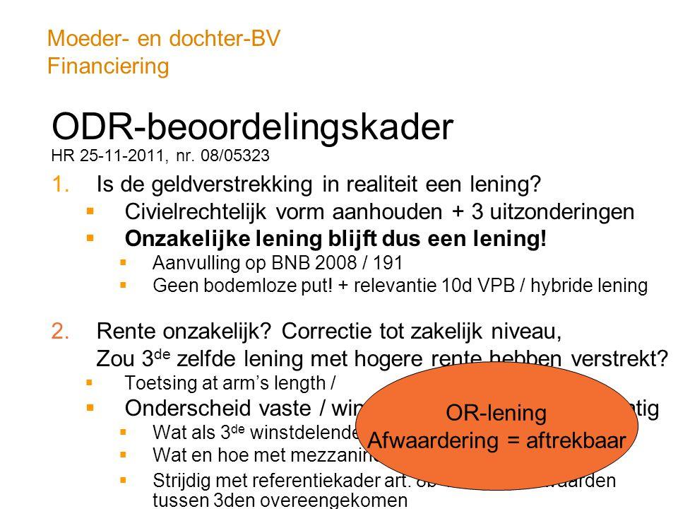 Moeder- en dochter-BV Financiering ODR-beoordelingskader HR 25-11-2011, nr. 08/05323 1.Is de geldverstrekking in realiteit een lening?  Civielrechtel