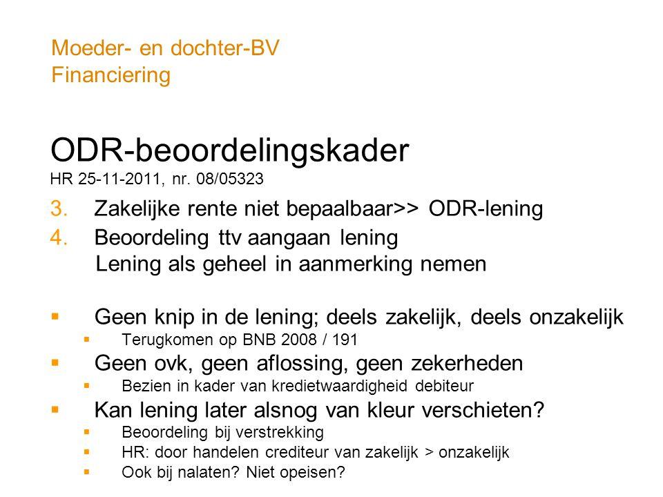 Moeder- en dochter-BV Financiering ODR-beoordelingskader HR 25-11-2011, nr. 08/05323 3.Zakelijke rente niet bepaalbaar>> ODR-lening 4.Beoordeling ttv