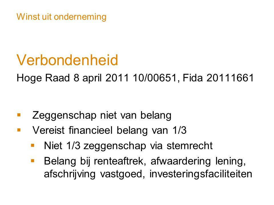 Winst uit onderneming Verbondenheid Hoge Raad 8 april 2011 10/00651, Fida 20111661  Zeggenschap niet van belang  Vereist financieel belang van 1/3 