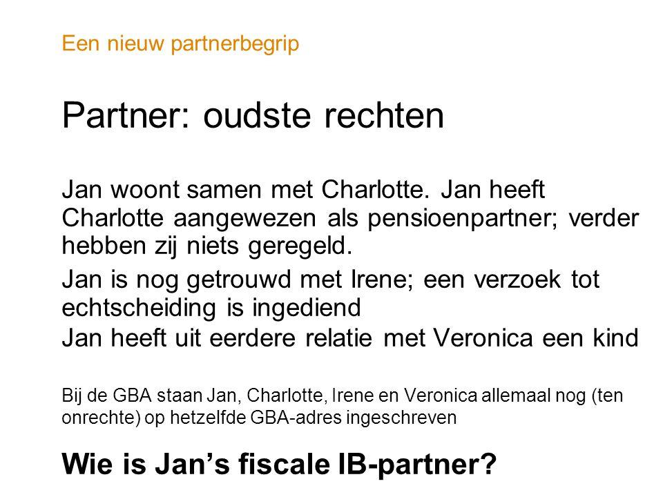 Een nieuw partnerbegrip Partner: oudste rechten Jan woont samen met Charlotte. Jan heeft Charlotte aangewezen als pensioenpartner; verder hebben zij n