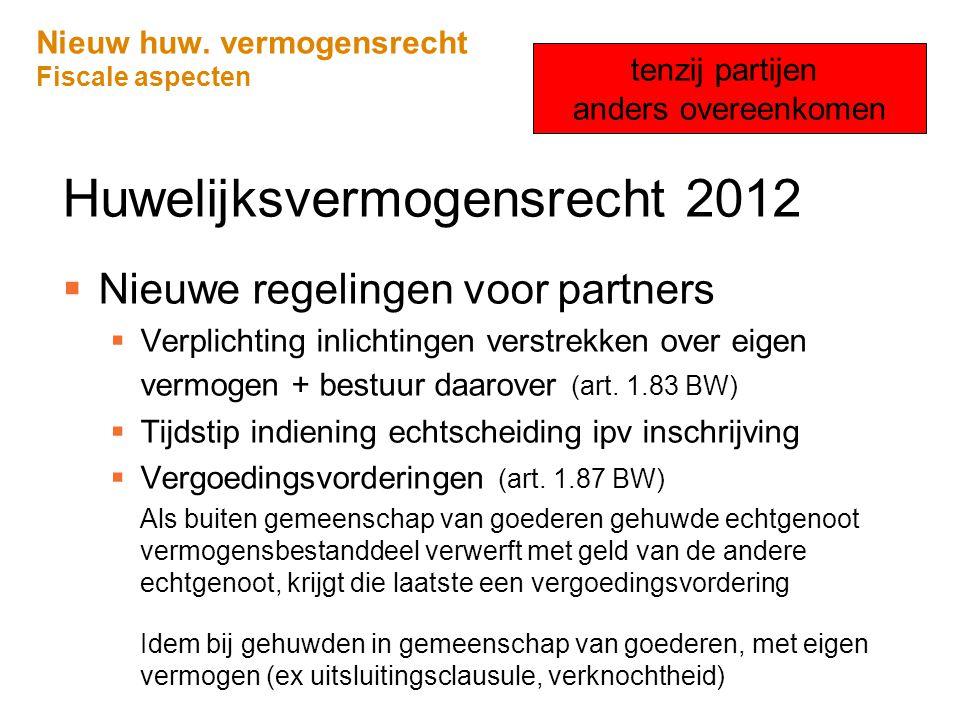 Nieuw huw. vermogensrecht Fiscale aspecten Huwelijksvermogensrecht 2012  Nieuwe regelingen voor partners  Verplichting inlichtingen verstrekken over