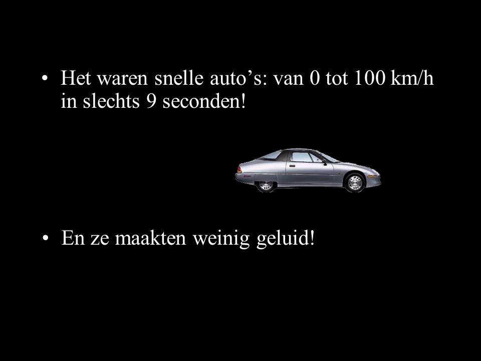 •Het waren snelle auto's: van 0 tot 100 km/h in slechts 9 seconden! •En ze maakten weinig geluid!