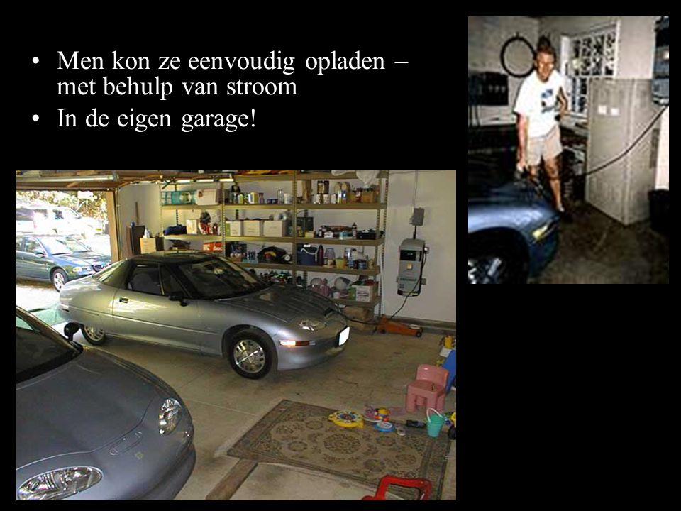•Men kon ze eenvoudig opladen – met behulp van stroom •In de eigen garage!