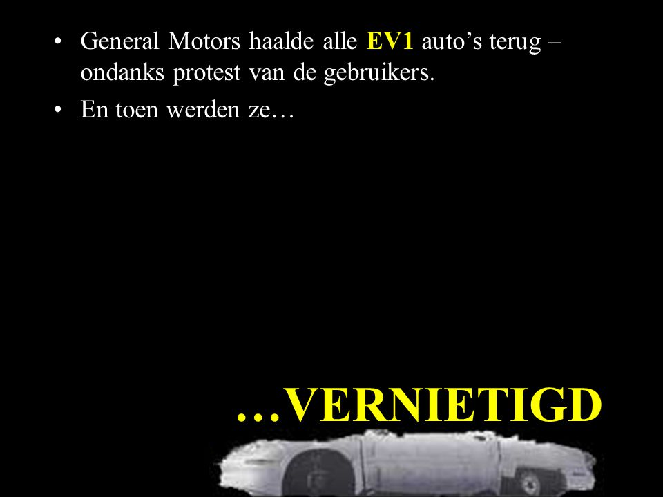 …VERNIETIGD •General Motors haalde alle EV1 auto's terug – ondanks protest van de gebruikers.