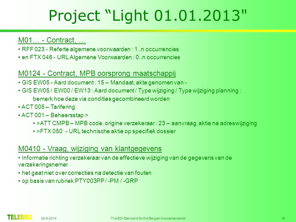 "26-6-2014 The EDI Standard for the Belgian Insurance sector 15 Project ""Light 01.01.2013"