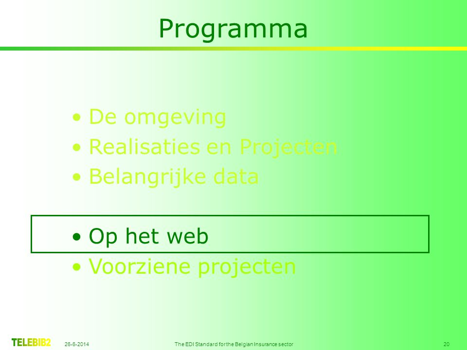 26-6-2014 The EDI Standard for the Belgian Insurance sector 20 Programma •De omgeving •Realisaties en Projecten •Belangrijke data •Op het web •Voorziene projecten