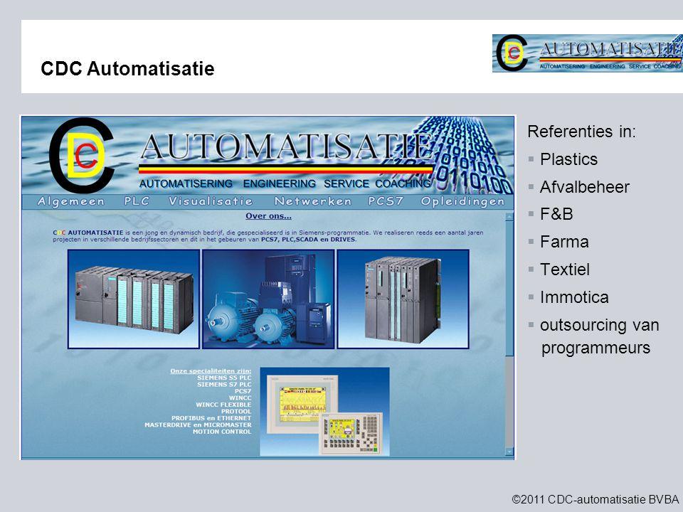 ©2011 CDC-automatisatie BVBA CDC Automatisatie Referenties in:  Plastics  Afvalbeheer  F&B  Farma  Textiel  Immotica  outsourcing van programmeurs