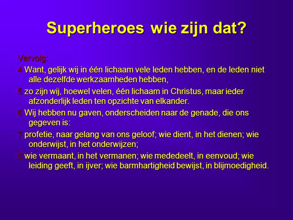 Superheroes wie zijn dat.