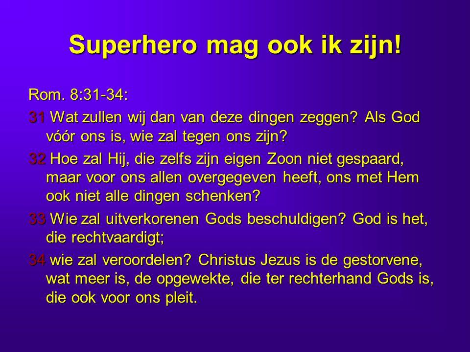 Superhero mag ook ik zijn.Rom. 8:31-34: 31 Wat zullen wij dan van deze dingen zeggen.