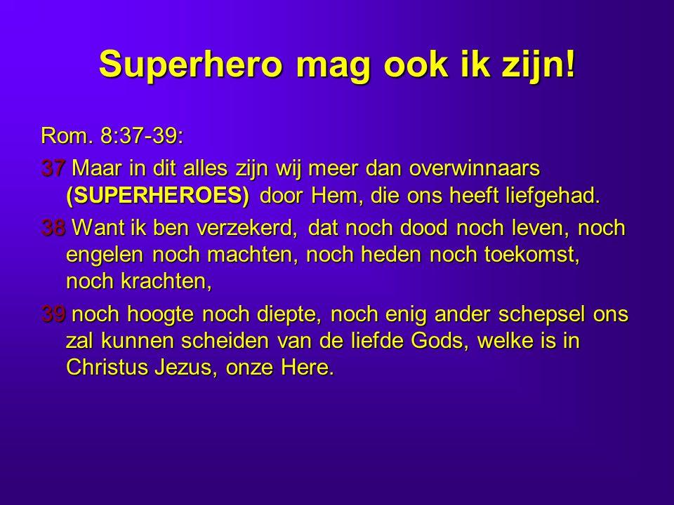Superhero mag ook ik zijn.Rom.