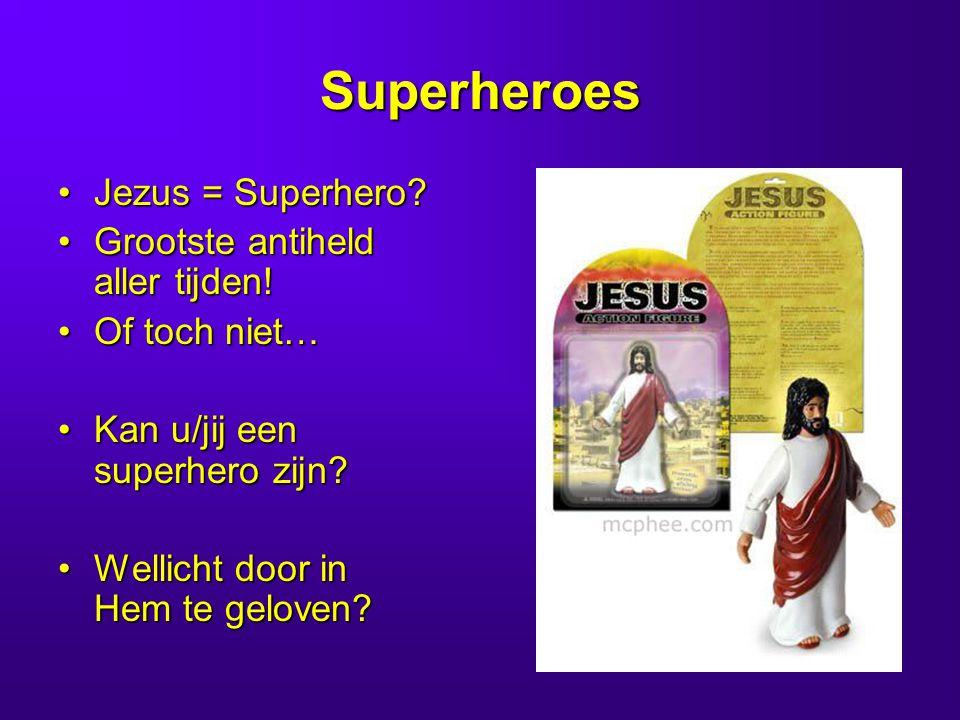 Superheroes •Jezus = Superhero.•Grootste antiheld aller tijden.