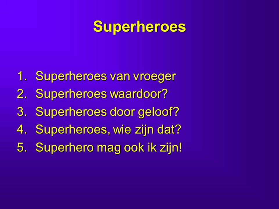 Superheroes 1.Superheroes van vroeger 2.Superheroes waardoor.