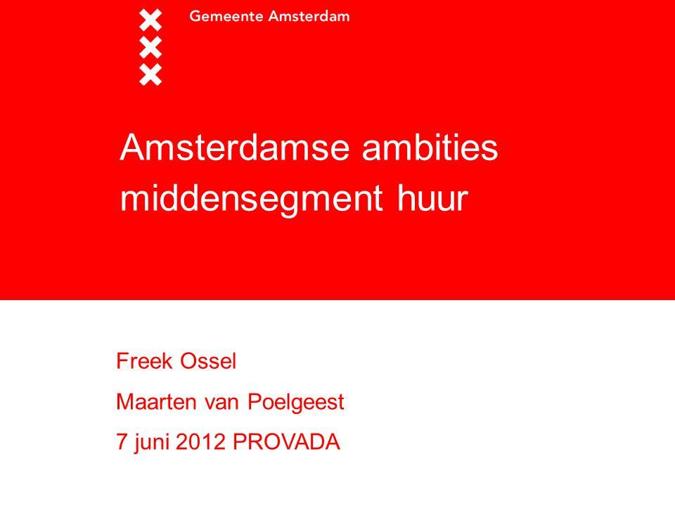 Amsterdamse ambities middensegment huur Freek Ossel Maarten van Poelgeest 7 juni 2012 PROVADA